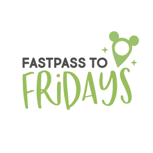 Fastpass to Fridays