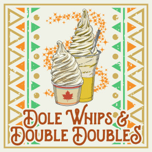 Dole Whips & Double Doubles