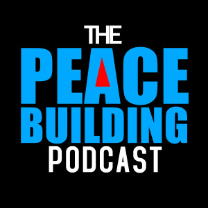 The Peacebuilding Podcast : From Conflict To Common Ground