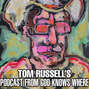 Tom Russell's Podcast from God Knows Where