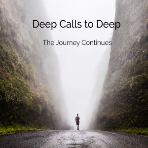 Deep Calls to Deep: The Journey Continues