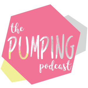 The Pumping Podcast l Motherhood, Babies, Family