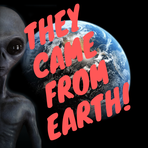 They Came From Earth!