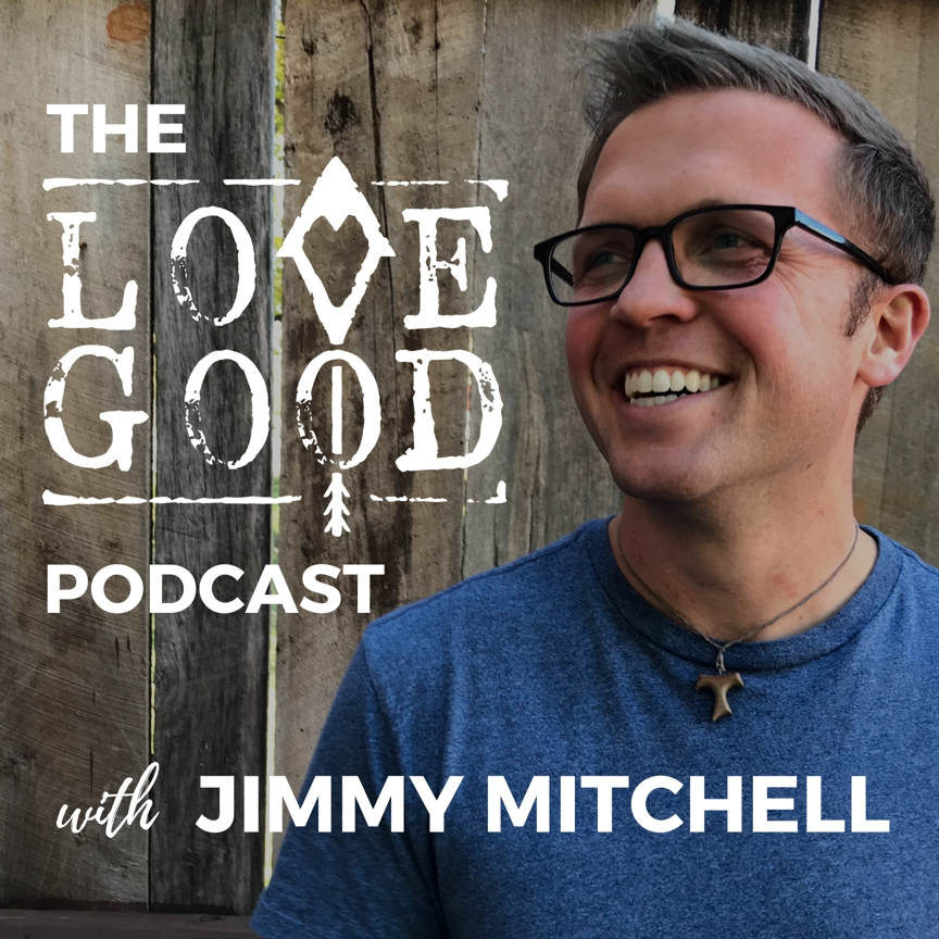 The Love Good Podcast with Jimmy Mitchell