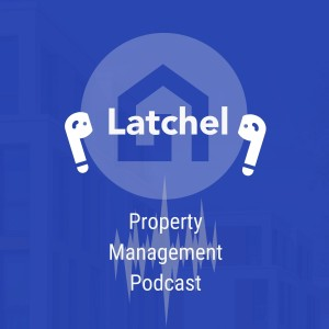 The Latchel Property Management Podcast