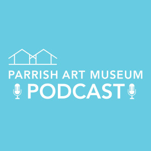 The Parrish Art Museum Podcast
