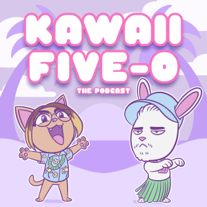 Kawaii Five-0: The Podcast