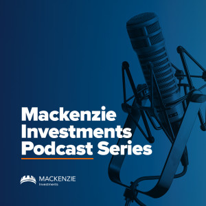 Mackenzie Investments Podcast Series