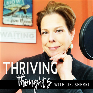 Thriving Thoughts with Dr. Sherri