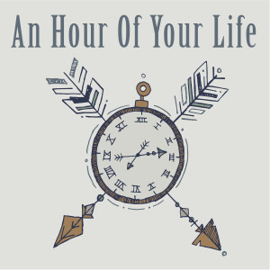 An Hour of Your Life