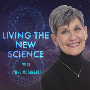 Living The New Science with Lynne McTaggart