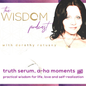 The Wisdom Podcast with Dorothy Ratusny