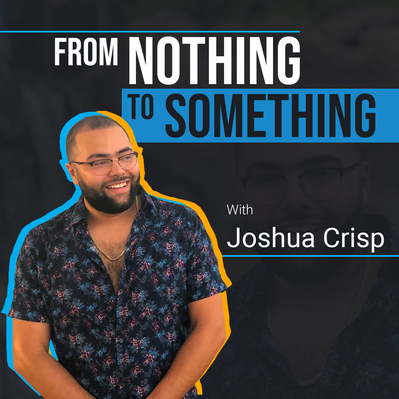 From Nothing To Something With Joshua Crisp