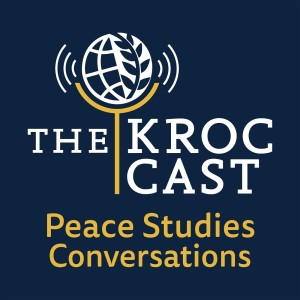 The Kroc Cast: Peace Studies Conversations
