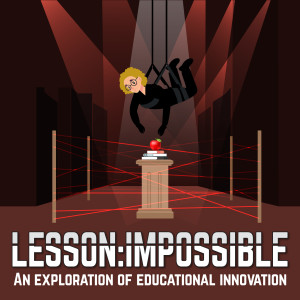 Lesson: Impossible - An Exploration of Educational Innovation