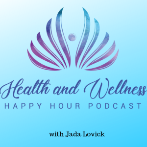Health and Wellness Happy Hour Podcast