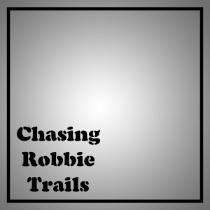 Chasing Robbie Trails