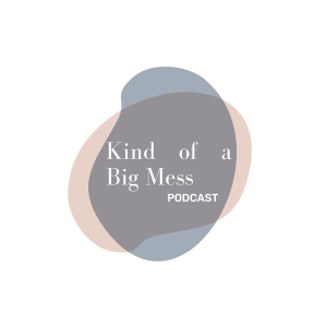 Kind of a Big Mess Podcast