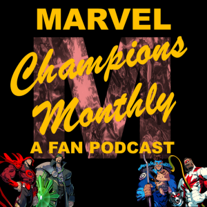 Marvel Champions Monthly: A Fan Podcast