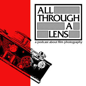 All Through a Lens: A Podcast About Film Photography