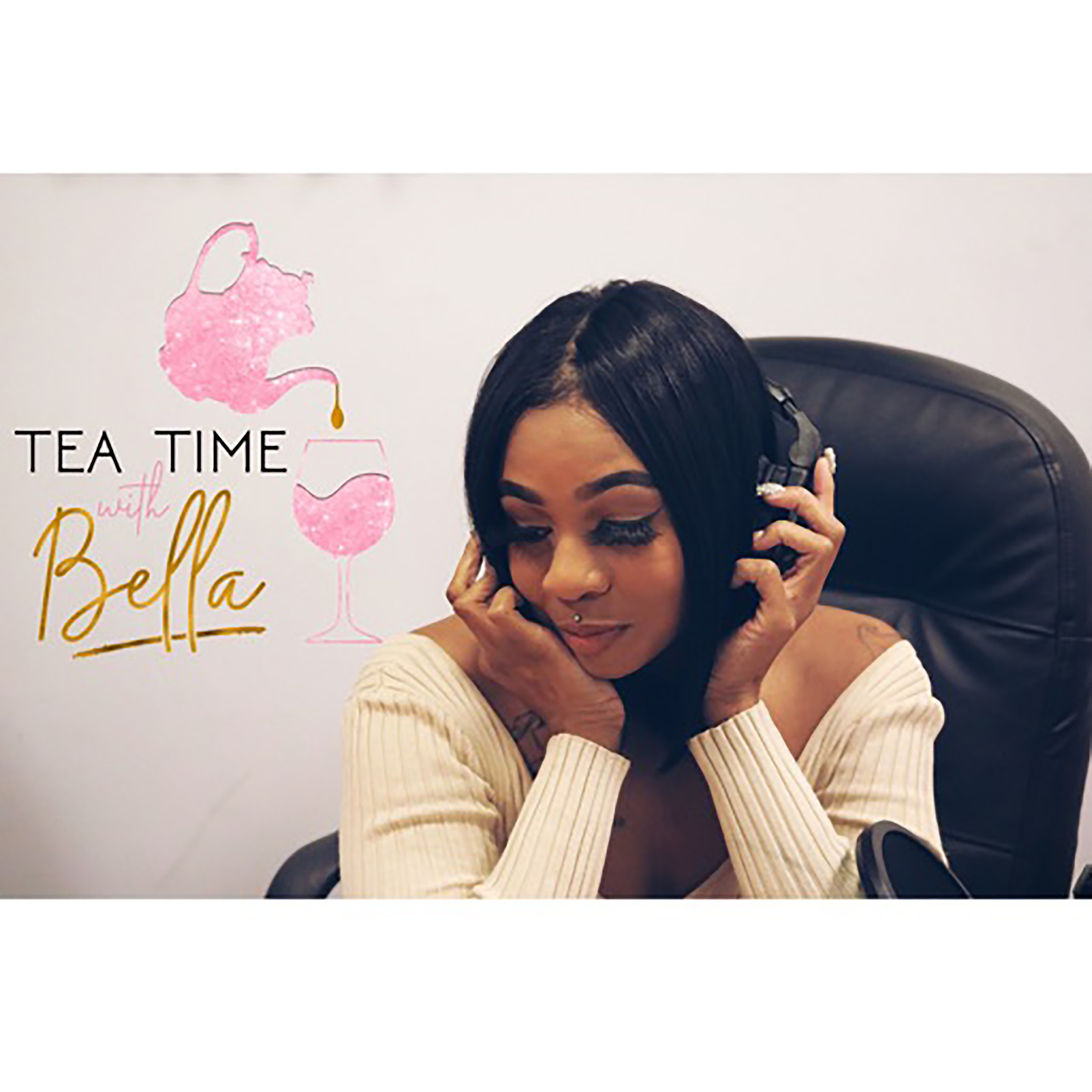Tea Time With Bella Ep. 7- I'm nothing like this generation, I just live in it!