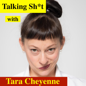 Talking Sh*t With Tara Cheyenne
