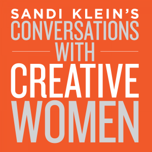 Sandi Klein's Conversations with Creative Women