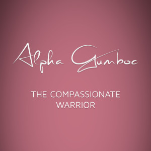 The Compassionate Warrior with Alpha Gumboc