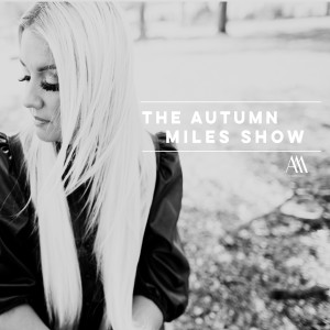 The Autumn Miles Show