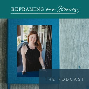 Reframing our Stories: The Podcast