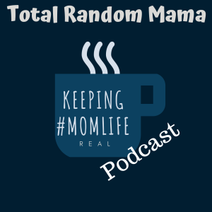 Keeping #MomLife Real Podcast