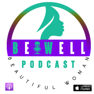 The Be Well Beautiful Woman Podcast