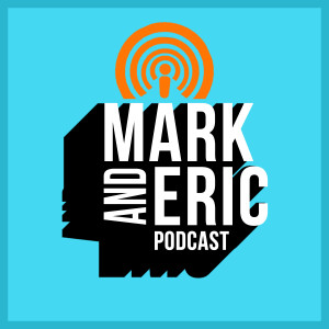 Mark and Eric Podcast