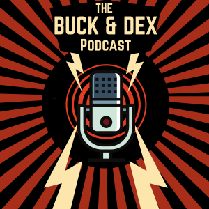 The Buck and Dex Podcast