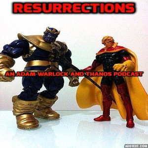 Resurrections- An Adam Warlock and Thanos Podcast