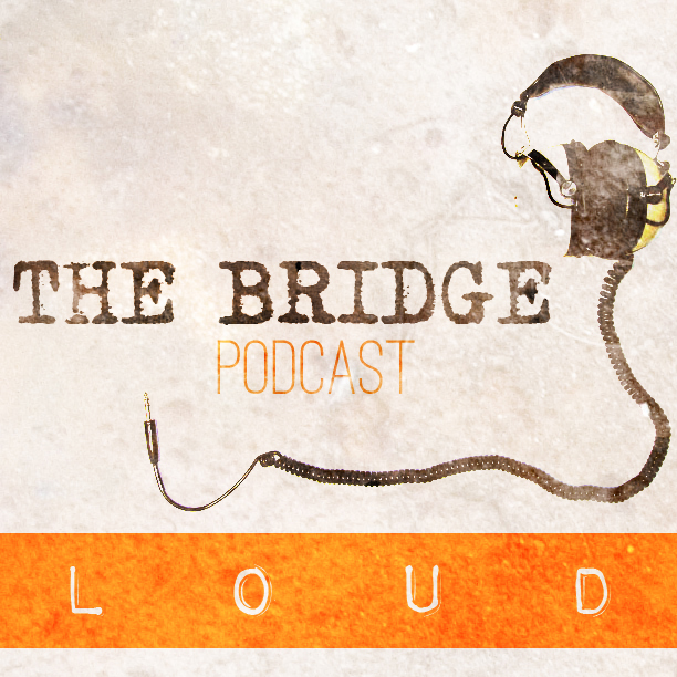 The Bridge Loud