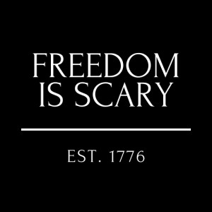 Freedom is Scary