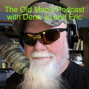The Old Man's Podcast with Dena Jo and Eric