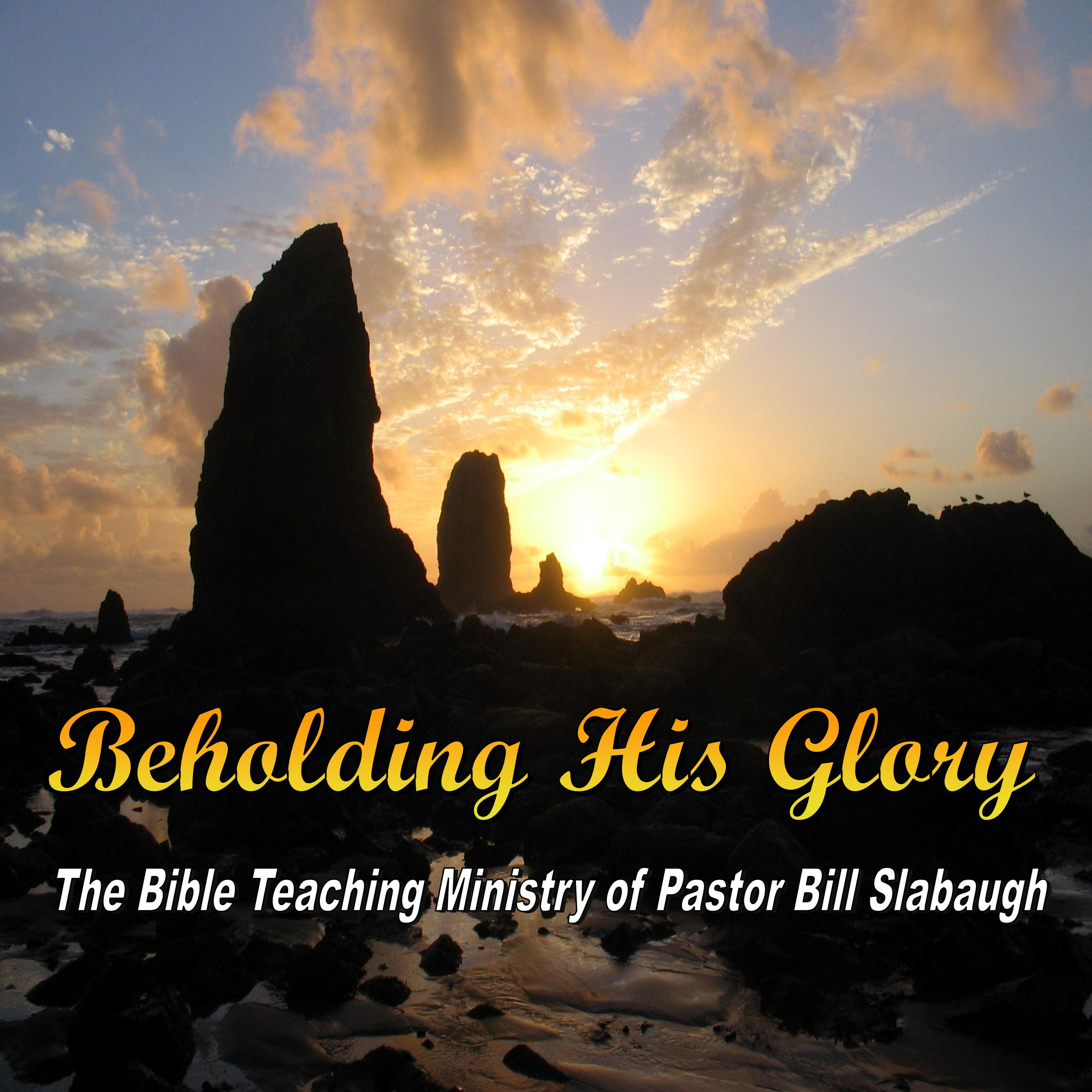 Beholding His Glory ~ Pastor Bill Slabaugh, Grace Baptist Church