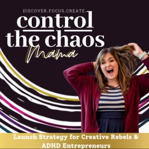 Control The Chaos Mama-ADHD Entrepreneur, Creative Rebel, Enneagram, Cycle Syncing, Productivity and Launch Strategy