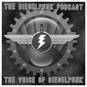 The Dieselpunk Podcast Network - The Voice of Dieselpunk!