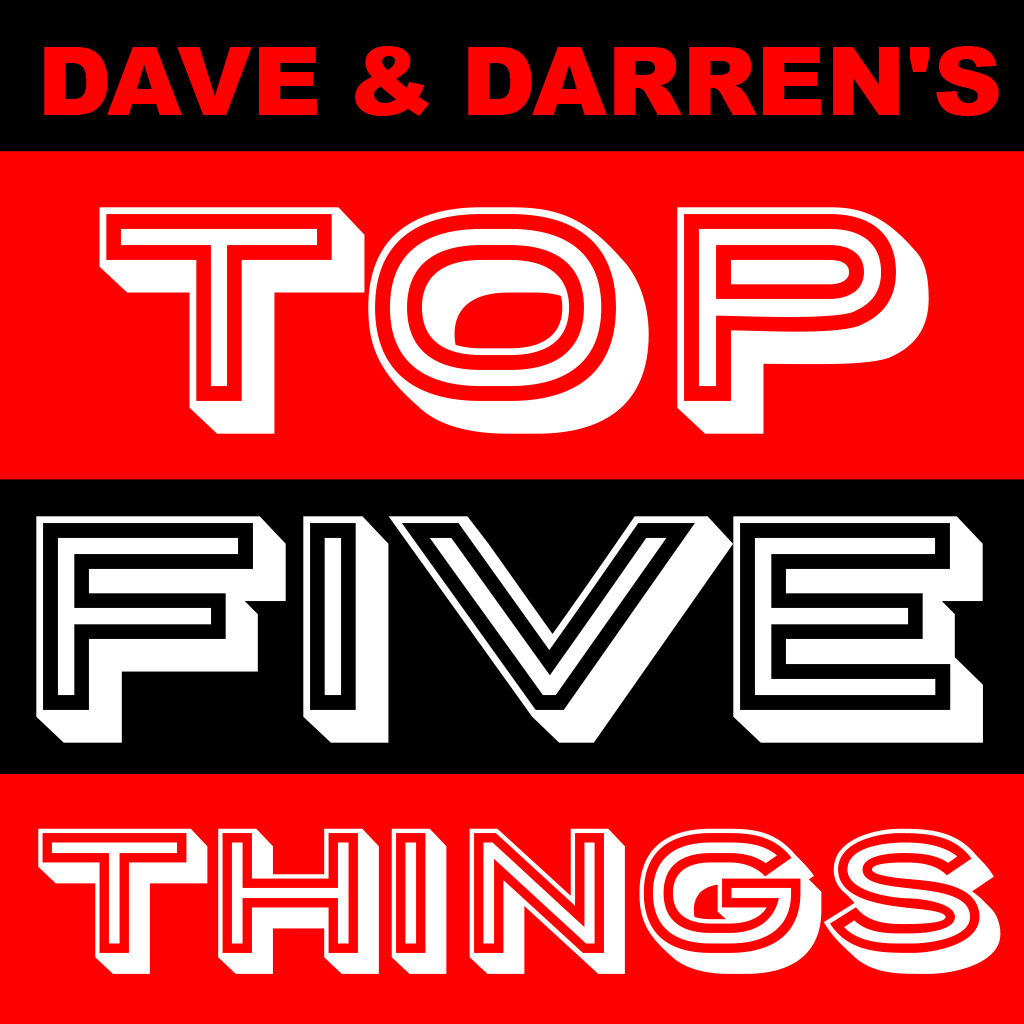 Dave & Darren's Top Five Things