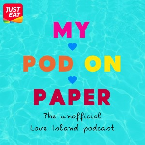 My Pod On Paper The unofficial Love Island podcast