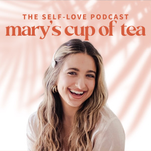 Mary's Cup of Tea Podcast: the Self-Love Podcast for Women