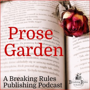 Prose Garden - A Breaking Rules Publishing Podcast