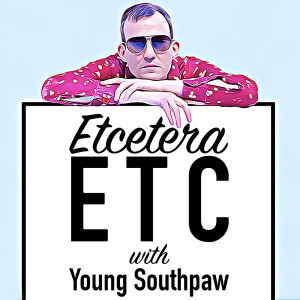 Etcetera ETC with Young Southpaw