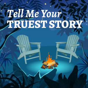 Tell Me Your Truest Story
