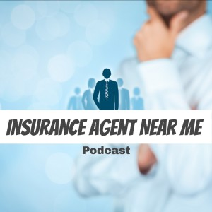 Insurance Agent Near Me Podcast