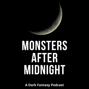 Monsters After Midnight: A Dark Fantasy Podcast