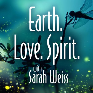 Earth Love Spirit with Sarah Weiss